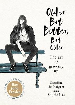 Cover of Older but Better, but Older: The art of growing up