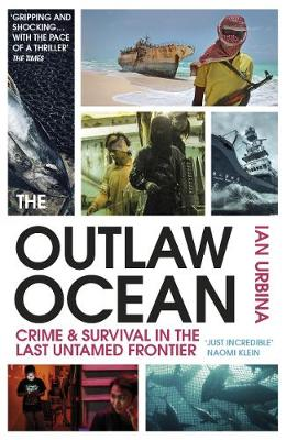 Cover of The Outlaw Ocean: Crime and Survival in the Last Untamed Frontier - Ian Urbina - 9781529111392