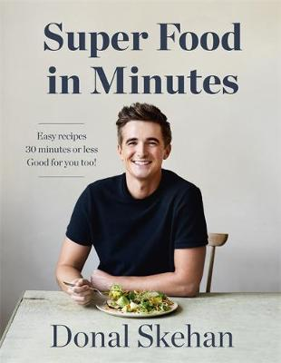 Cover of Donal's Super Food in Minutes: Easy Recipes, Fast Food, All Healthy - Donal Skehan - 9781529325584