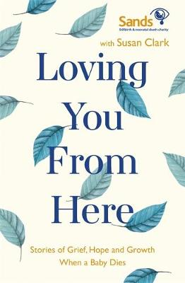 Cover of Loving You From Here: Stories of Grief, Hope and Growth When a Baby Dies