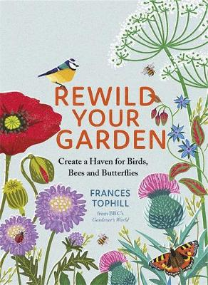 Cover of Rewild Your Garden: Create a Haven for Birds, Bees and Butterflies