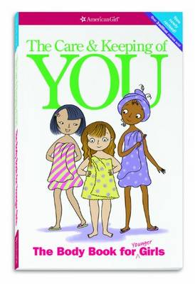 Cover of The Care and Keeping of You: The Body Book for Younger Girls
