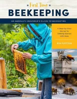Cover of First Time Beekeeping: An Absolute Beginner's Guide to Beekeeping - A Step-by-St