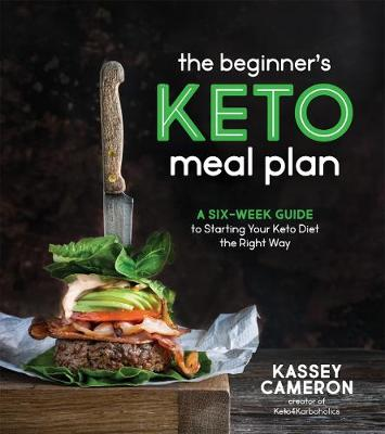 Cover of The Beginner's Keto Meal Plan - Kassey Cameron - 9781645670940
