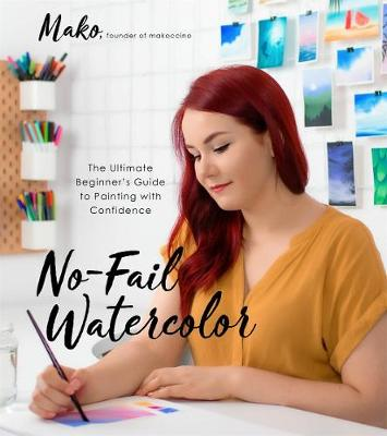 Cover of No-Fail Watercolor: The Ultimate Beginner's Guide to Painting with Confidence - Mako - 9781645671541