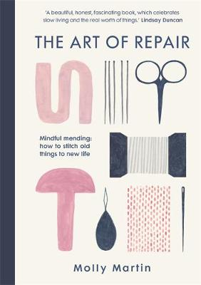 Cover of The Art of Repair: Mindful mending: how to stitch old things to new life