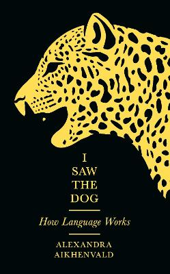 Cover of I Saw the Dog - Alexandra Aikhenvald - 9781781257715