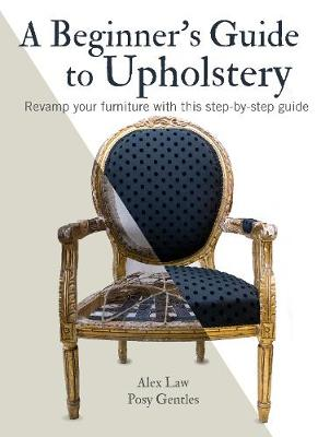 Cover of A Beginner's Guide to Upholstery: Revamp Your Furniture