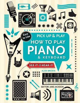 Cover of How to Play Piano & Keyboard (Pick Up & Play): Pick Up & Play - Jake Jackson - 9781783619580