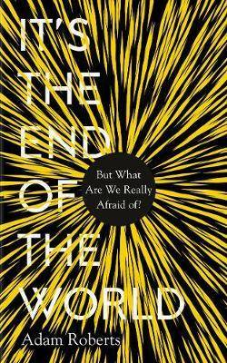 Cover of It's the End of the World: But What Are We Really Afraid Of?