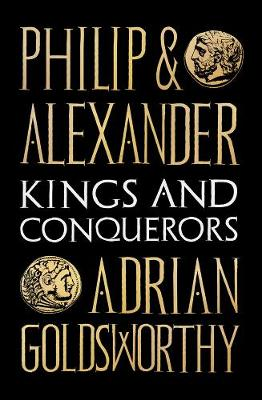 Cover of Philip and Alexander: Kings and Conquerors