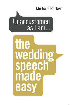 Cover of Unaccustomed as I am...: The Wedding Speech Made Easy