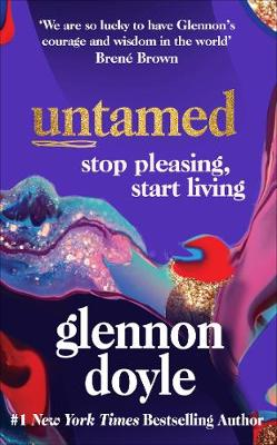 Cover of Untamed : Stop pleasing, start living - Glennon Doyle - 9781785043352