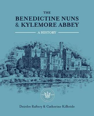 Cover of The Benedictine Nuns & Kylemore Abbey: A History - Deirdre Raftery - 9781785373220