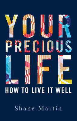 Cover of Your Precious Life: How To Live It Well - Shane Martin - 9781786050014