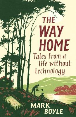 Cover of The Way Home: Tales from a life without technology - Mark Boyle - 9781786077271