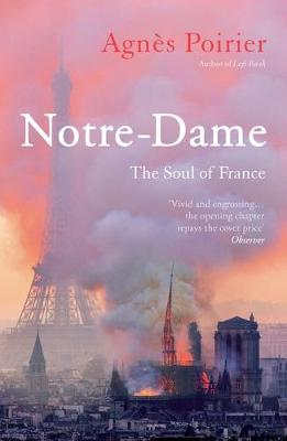 Cover of Notre-Dame: The Soul of France - Agnes Poirier - 9781786079916
