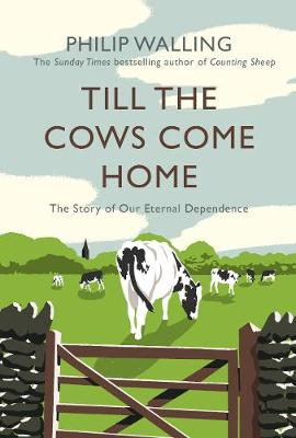 Cover of Till the Cows Come Home: The Story of Our Eternal Dependence