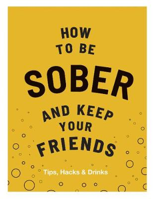 Cover of How to be Sober and Keep Your Friends - Flic Everett - 9781787134225