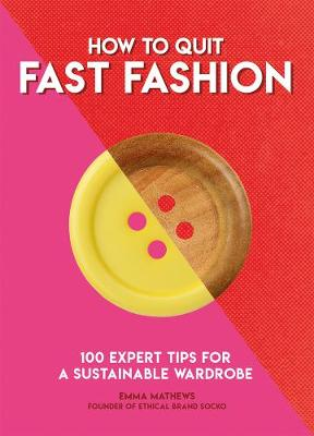 Cover of How to Quit Fast Fashion: 100 Expert Tips for a Sustainable Wardrobe