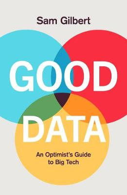 Cover of Good Data: An Optimist's Guide to Our Digital Future - Sam Gilbert - 9781787396364