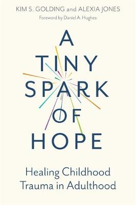 Cover of A Tiny Spark of Hope: Healing Childhood Trauma in Adulthood