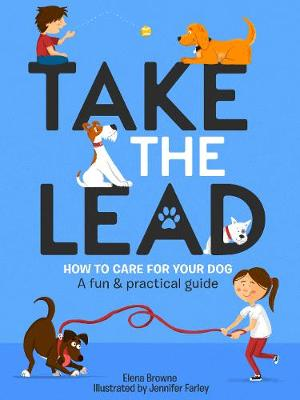 Cover of Take the Lead: How to Look After Your Dog - Elena Browne - 9781788490818