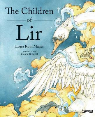Cover of The Children of Lir: Ireland's Favourite Legend - Laura Ruth Maher - 9781788491068