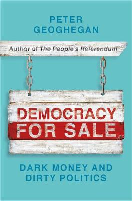 Cover of Democracy for Sale: Dark Money and Dirty Politics - Peter Geoghegan - 9781789546033