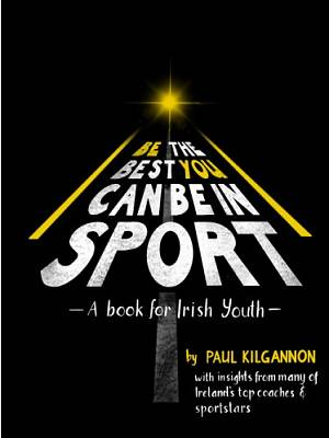Cover of Be The Best You Can Be in Sport: A Book For Irish Youth