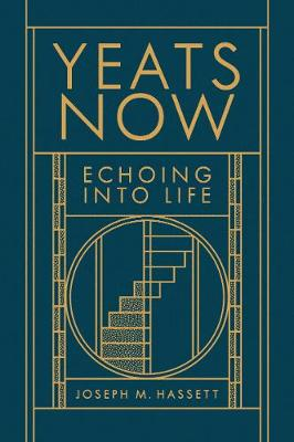 Cover of Yeats Now: Echoing into Life - Joseph M. Hassett - 9781843517788