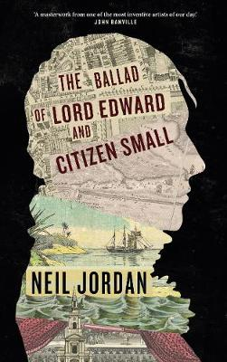 Cover of The Ballad of Lord Edward and Citizen Small - Neil Jordan - 9781843518037