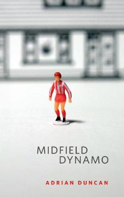 Cover of Midfield Dynamo - Adrian Duncan - 9781843518082
