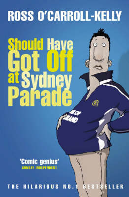 Cover of Ross O'Carroll-Kelly 06: Should Have Got Off At Sydney Parade