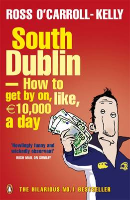 Cover of Ross O'Carroll-Kelly - South Dublin How To Get By On Like 10000 Euro a Day