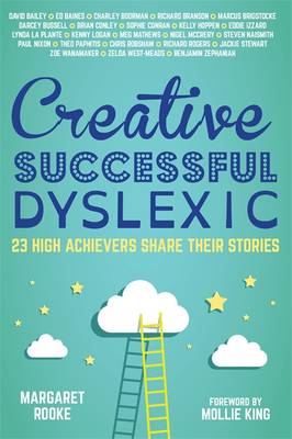 Cover of Creative, Successful, Dyslexic: 23 High Achievers Share Their Stories
