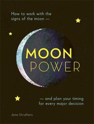 Cover of Moonpower: How to Work with the Phases of the Moon and Plan Your Timing for Ever - Jane Struthers - 9781859064405