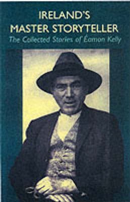 Cover of Ireland's Master Storyteller: The Collected Stories of Eamon Kelly - Eamon Kelly - 9781860230806