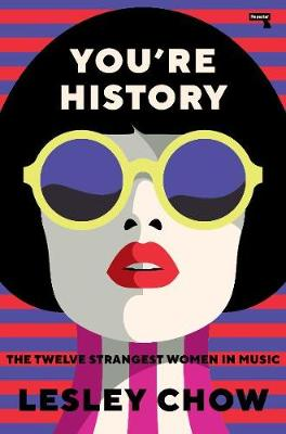 Cover of You're History: The Twelve Strangest Women in Music - Lesley Chow - 9781913462314