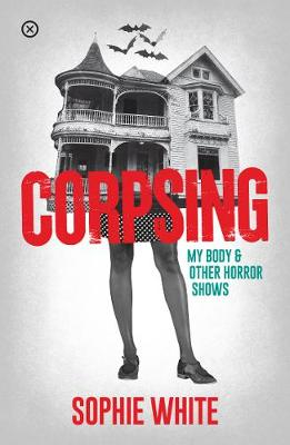 Cover of Corpsing, My Body and Other Horror Stories - Sophie White - 9781916291461