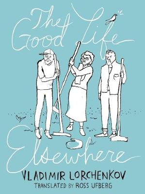 Cover of The Good Life Elsewhere - Vladimir Lorchenkov - 9781939931016
