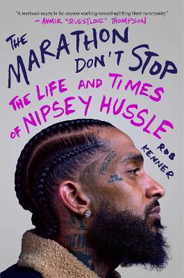 Cover of The Marathon Don't Stop: The Life and Times of Nipsey Hussle - Rob Kenner - 9781982140298